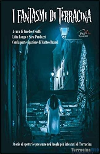 Book Cover: I Fantasmi di Terracina: Storie di spettri e presenze nei luoghi più infestati di Terracina